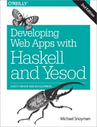 Developing Web Apps with Haskell and Yesod, 2nd Edition | O'Reilly Media