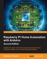 Raspberry Pi Home Automation with Arduino, 2nd Edition | Packt Publishing